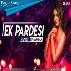 Ek Pardesi (Remix) DJ Astreck x DJs LAVA Poster