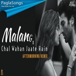 Malang X Chal Wahan Jaate Hain Chillout Mashup Remix Mp3 Song Download 320kbps Paglasongs