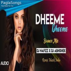 Dheeme Dheeme (Remix) DJ Nafizz x DJ Abhishek Mp3 Song