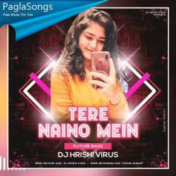 Tere Naino Mein (Future Bass Remix) - Dj Hrishi Virus Poster