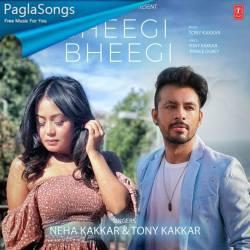 Bheegi Bheegi Neha Kakkar Tony Kakkar Mp3 Song Download 320kbps Paglasongs