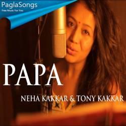 Papa Neha Kakkar Tony Kakkar Mp3 Song Download 320kbps Paglasongs