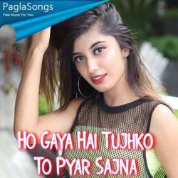 Ho Gaya Hai Tujhko To Pyar Sajna Mp3 Song Download 320kbps Paglasongs