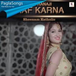 Mujhko Rana Ji Maaf Karna Sheenam Katholic Mp3 Song Download 320kbps Paglasongs
