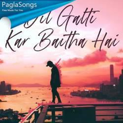 Dil Galti Kar Baitha Hai Jalraj Mp3 Song Download 320kbps Paglasongs